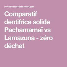 Comparatif dentifrice solide Pachamamaï vs Lamazuna - zéro déchet