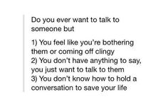 Happens when I want to talk to new people but I seem at war with myself