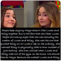 Truthfully I think Lucas likes Maya but he thinks of Riley and himself together more then him and Maya. I believe he enjoys their arguments but he does not know how to handle her as a gf