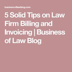 5 Solid Tips on Law Firm Billing and Invoicing   Business of Law Blog