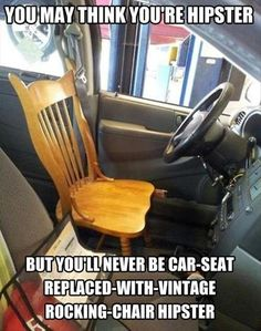 That's true hipster. Scott needs a new seat for the van but I don't think he can pull this off.