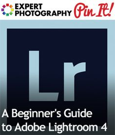 A Beginners Guide to Adobe Lightroom 4