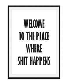 Welcome to the place - Poster Poster met de bijzondere tekst welcome to the place where shit happens. Een leuke poster voor op het toilet, leverbaar in 6 formaten. Funny Toilet Signs, Funny Signs, Bathroom Humor, Bathroom Signs, Funny Bathroom Quotes, Wall Quotes, Life Quotes, Toilet Quotes, Empathy Quotes