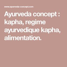 Ayurveda concept : kapha, regime ayurvedique kapha, alimentation.