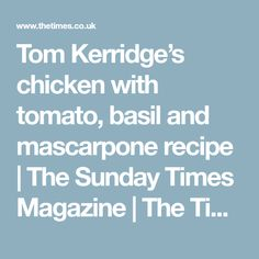 Tom Kerridge's chicken with tomato, basil and mascarpone recipe | The Sunday Times Magazine | The Times & The Sunday Times