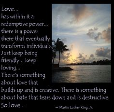 Love... has within it a redemptive power... ~ Martin Luther King, Jr. #quote