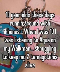 """Someone posted a whisper, which reads year olds these days runnin around with iPhones. When I was 10 I was listening to Aqua on my Walkman. struggling to keep my 2 tamagotchis alive"""" 90s Childhood, My Childhood Memories, Sweet Memories, Love The 90s, Whisper Confessions, Whisper App, 90s Nostalgia, To Infinity And Beyond, 90s Kids"""