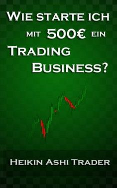 Wie starte ich mit 500 Euro ein Trading-Business? von Heikin Ashi Trader Blockchain, Euro, How To Attract Customers, Technical Analysis, Free Kindle Books, Business Management, Online Jobs, Extra Money, Just Do It
