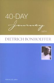 40-Day Journey with Dietrich Bonhoeffer  -               By: Dietrich Bonhoeffer