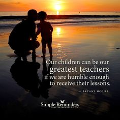 our-children-can-be-our-greatest-teachers-if-we-are-humble-enough-to-receive-their-lessons