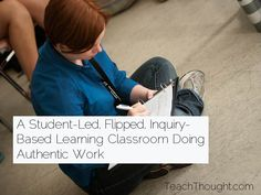 A Student-Led, Flipped, Inquiry-Based Learning Classroom Doing Authentic Work - Inquiry Based Learning, Project Based Learning, Learning Resources, Instructional Technology, Educational Technology, Flipped Classroom, Future Classroom, Flip Learn, Information Literacy