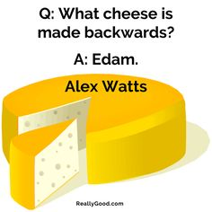 Q: What #cheese is made #backwards? A: Edam. Alex Watts #quote