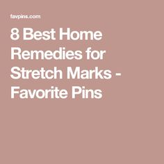 8 Best Home Remedies for Stretch Marks - Favorite Pins