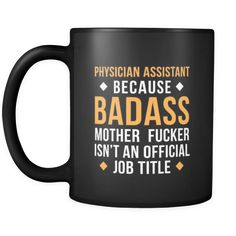 [product_style]-Physician assistant Physician assistant because badass mother fucker isn't an official job title 11oz Black Mug-Teelime