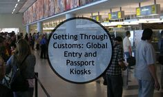 Get through customs quickly by knowing your options like  Global Entry and automated kiosks.