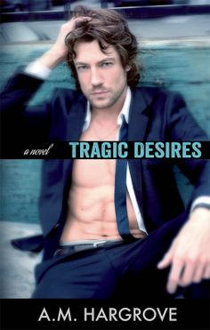 Maria's Book Blog: Release Day Blitz - Tragic Desires by A.M. Hargove