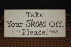 Take Your Shoes Off, Please wood sign  primitivehodgepodge.etsy.com  www.primitivehodgepodge.etsy.com  #handmade #primitive