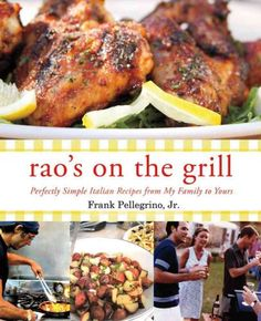 Rao's on the Grill: Perfectly Simple Italian Recipes from my Family to Yours by Frank Pellegrino, Jr.