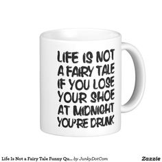 Life Is Not a Fairy Tale Funny Quote Coffee Mug @zazzle #junkydotcom Sept 14 2016