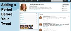 Dollops of Diane: Adding a Period Before Your Tweet