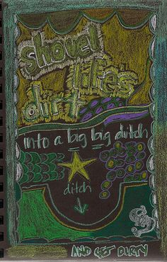art journal: shovel life's dirt into a big big ditch and get dirty