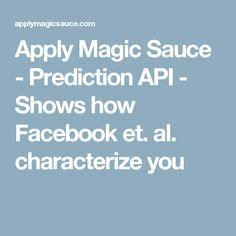 Apply Magic Sauce - Prediction API - Shows how Facebook et. al. characterize you