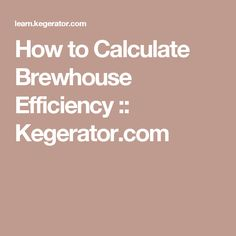 How to Calculate Brewhouse Efficiency :: Kegerator.com