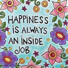 You're responsible for your own happiness.