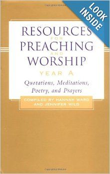 Resources for Preaching and Worship Year A: Quotations, Meditations, Poetry, and Prayers: Hannah Ward, Jennifer Wild: 9780664225070: (own)