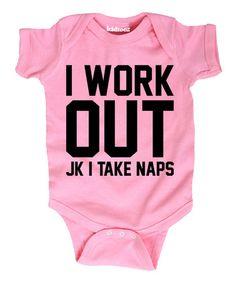 Look what I found on #zulily! Light Pink 'I Work out JK I Take Naps' Bodysuit - Infant #zulilyfinds