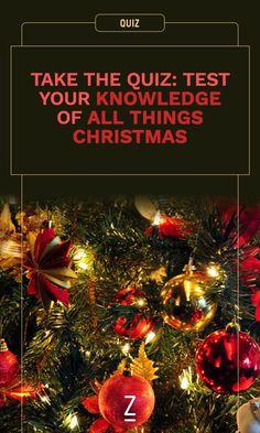 Take the quiz: Test your knowledge of all things Christmas.