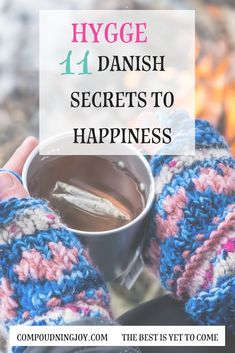 hygge: 11 danish secrets to happiness. The Danish way of hygge means being with family and friends, togetherness, coziness, creating a beautiful comfortable space, being grateful, and appreciating everything around you. #hygge #compoundingjoy #togetherness #danish
