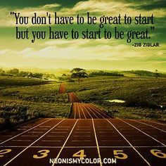 you don't have to be great to start but you have to start to be great - Buscar con Google