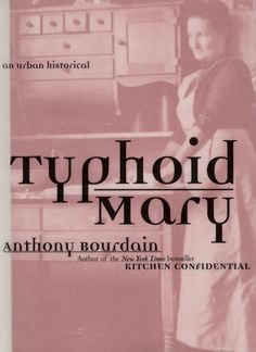 Typhoid Mary by Anthony Bourdain (yes, THAT Anthony Bourdain). Perfect that a chef would write about a cook.