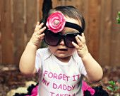 Forget It, My Daddy Is Taken - Funny Baby Onesie - Toddler Tee also available - Your Color Choice
