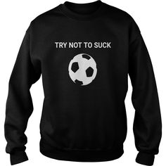 Funny Try Not To Suck Soccer Football T-Shirt Sports Tee #gift #ideas #Popular #Everything #Videos #Shop #Animals #pets #Architecture #Art #Cars #motorcycles #Celebrities #DIY #crafts #Design #Education #Entertainment #Food #drink #Gardening #Geek #Hair #beauty #Health #fitness #History #Holidays #events #Home decor #Humor #Illustrations #posters #Kids #parenting #Men #Outdoors #Photography #Products #Quotes #Science #nature #Sports #Tattoos #Technology #Travel #Weddings #Women