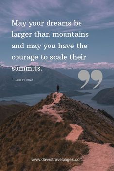 Mountain Captions - May your dreams be larger than mountains and may you have the courage to scale their summits. Hiking Quotes, Travel Quotes, Trekking Quotes, Quotable Quotes, Lyric Quotes, Wisdom Quotes, Climbing Quotes, New Adventure Quotes, Best Mountain