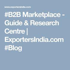 #B2B Marketplace - Guide & Research Centre | ExportersIndia.com #Blog