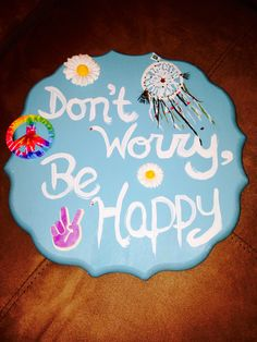 "DIY sorority crafts. ""Don't worry, be happy"" plaque for my little. Cost efficient & cute, just paint your little's favorite quote :)"