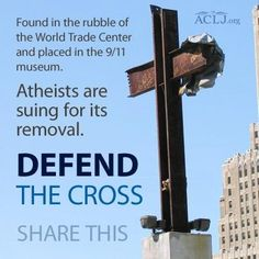 An atheist group has filed a lawsuit to have the Ground Zero Cross removed from the 9/11 museum in New York. Their claim? The existence of the Cross has brought on headaches, indigestion, even mental pain. These claims are ridiculous. So is the lawsuit.  The cross was found in the rubble of the World Trade Center and still stands as a symbol of hope today. The ACLJ is defending the Cross and our religious liberty in court and we need you to join us.  The Ground Zero Cross is two intersecting st