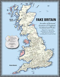 Fake Britain - a map of fictional locations in England, Scotland and Wales including Little Whinging, Camelot and Hollyoaks (Fiction, Scotland, United Kingdom) Map Of Great Britain, Britain Map, England Map, County Map, Alternate History, Historical Maps, England And Scotland, British History, British Isles