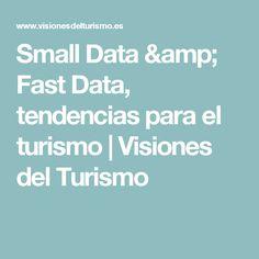 Small Data & Fast Data, tendencias para el turismo | Visiones del Turismo Tourism, Making Decisions, New Trends