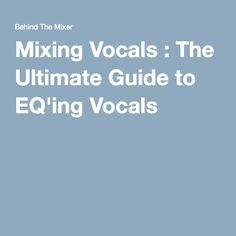 Mixing Vocals : The Ultimate Guide to EQ'ing Vocals