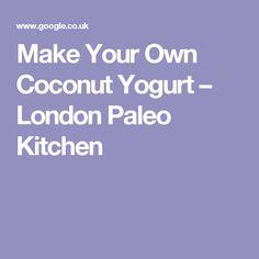 Make Your Own Coconut Yogurt – London Paleo Kitchen