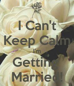 I Can't Keep Calm I'm Getting Married!