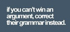 Winning or losing, always correct the grammar!