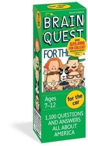 Brain Quest: For the Car (Ages 7-12) by Workman Publishing. $14.99. 148 pages. Culture, customs and the O.K Corral. Natural wonders and notable Americans, Benjamin Franklin to Susan B. Anthony to Dr. Seuss. Plus state capitals, historical milestones, geographical oddities, mythic figures. It's the American-ness of America, from Johnny Appleseed to the Motown sound. And it makes every trip a learning adventure.