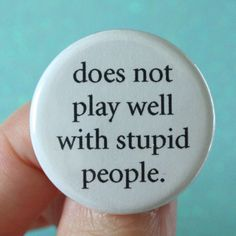 does not play well with stupid people.