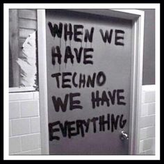 When we have techno we have everything!!!