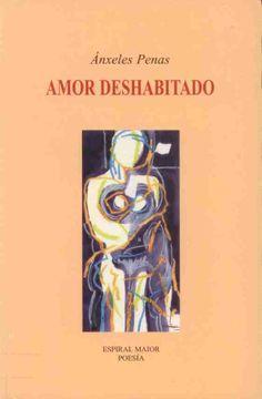 "PENAS, Ánxeles: ""Amor deshabitado"". 2007. http://kmelot.biblioteca.udc.es/record=b1391528~S10*gag"